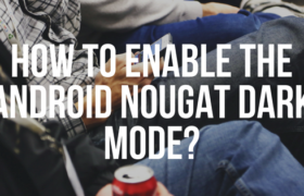How to Enables the Android Nougat Dark Mode